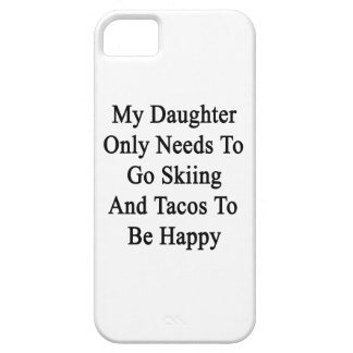 My Daughter Only Needs To Go Skiing And Tacos To B iPhone 5 Covers