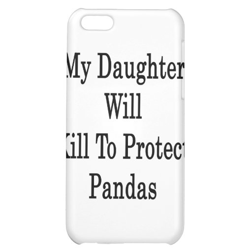 My Daughter Will Kill To Protect Pandas iPhone 5C Cases