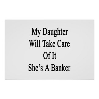 My Daughter Will Take Care Of It She's A Banker Poster