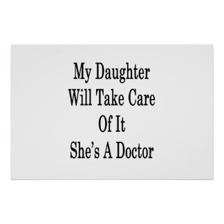 My Daughter Will Take Care Of It She's A Doctor Poster