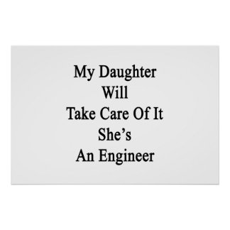 My Daughter Will Take Care Of It She's An Engineer Poster