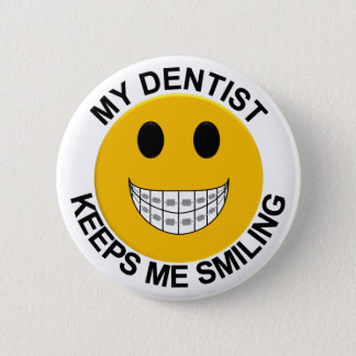 My Dentist Keeps Me Smiling Button / Pin