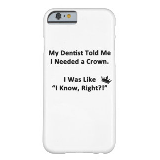 My Dentist Told Me Barely There iPhone 6 Case