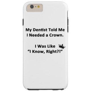 My Dentist Told Me Tough iPhone 6 Plus Case