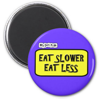 My Diet Plan ... Eat Slower  Eat less 2 Inch Round Magnet