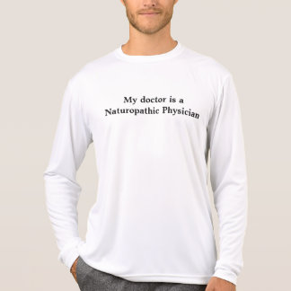 My doctor is a Naturopathic Physician T-Shirt