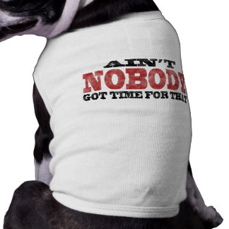 My Dog Ain't Got No Time For That Either Shirt