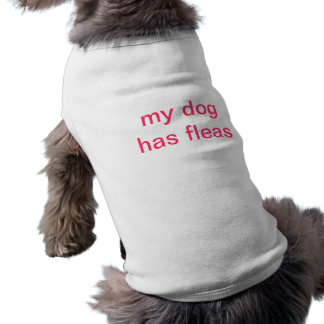 my dog has fleas pet t shirt