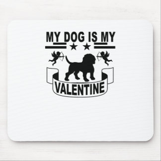 My DOG Is My Valentine . Mouse Pad