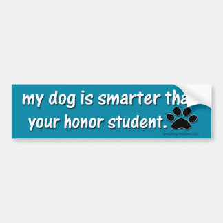 My Dog is Smarter Than.... Bumper Sticker
