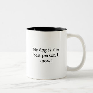 My dog is the best person I know! Funny Mug