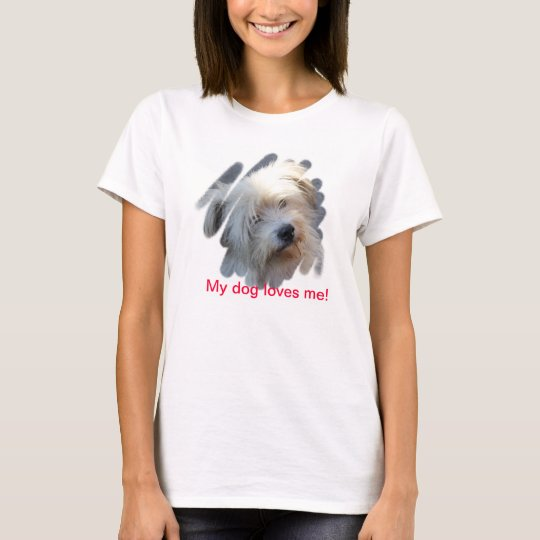 My dog loves me! T-Shirt