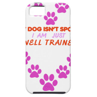 MY DOg 's ISN'T SPOILED i AM JUST WELL TRAINED Case For The iPhone 5