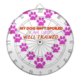 MY DOg 's ISN'T SPOILED i AM JUST WELL TRAINED Dartboard