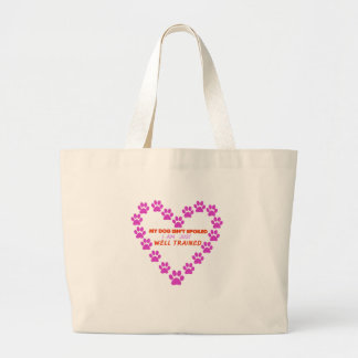 MY DOg 's ISN'T SPOILED i AM JUST WELL TRAINED Large Tote Bag