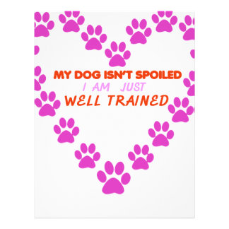 MY DOg 's ISN'T SPOILED i AM JUST WELL TRAINED Letterhead
