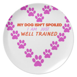 MY DOg 's ISN'T SPOILED i AM JUST WELL TRAINED Plate