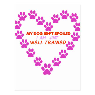 MY DOg 's ISN'T SPOILED i AM JUST WELL TRAINED Postcard