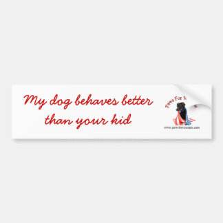 My Dogs Behave Better Than Your Kid Bumper Sticker
