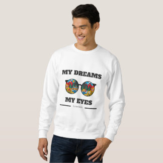 My dreams My Eyes Sweatshirt