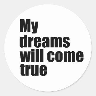 My dreams will come true classic round sticker
