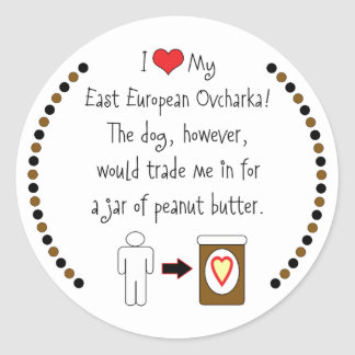 My East European Ovcharka Loves Peanut Butter Round Stickers