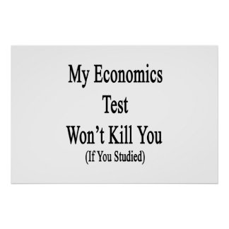 My Economics Test Won't Kill You If You Studied Poster