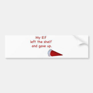 My Elf left the shelf and gave up Bumper Stickers