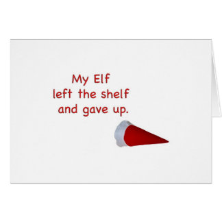 My Elf left the shelf and gave up Greeting Cards