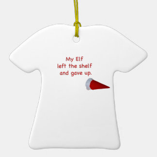 My Elf left the shelf and gave up Ceramic T-Shirt Ornament