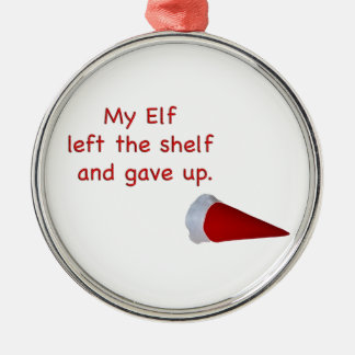 My Elf left the shelf and gave up Silver-Colored Round Ornament