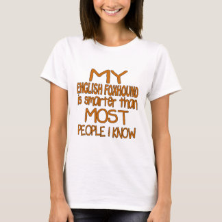 MY ENGLISH FOXHOUND IS SMARTER THAN MOST PEOPLE I T-Shirt