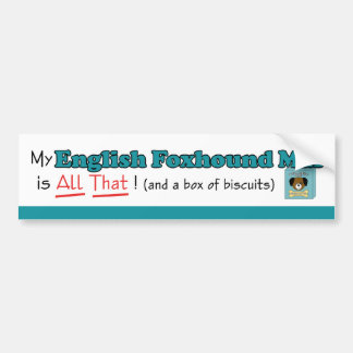 My English Foxhound Mix is All That! Bumper Sticker