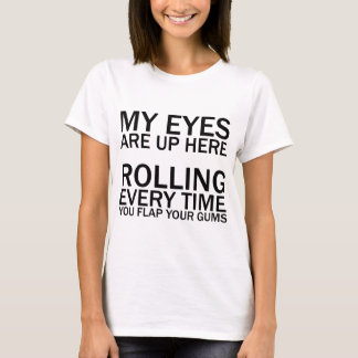MY EYES ARE UP HERE... ROLLING EVERY TIME YOU FLAP T-Shirt