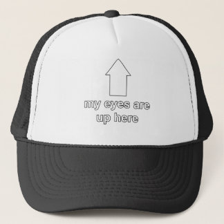 My Eyes are Up Here Trucker Cap Trucker Hat