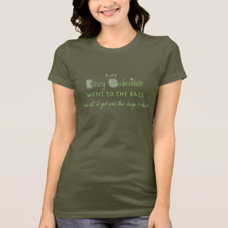 My Fairy Godmother went to the ball... T-Shirt