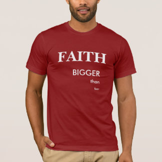 My faith is bigger than fear t-shirt
