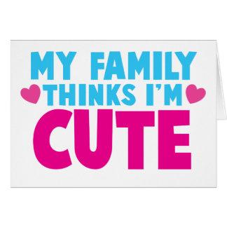 My Family thinks I'm cute! Card
