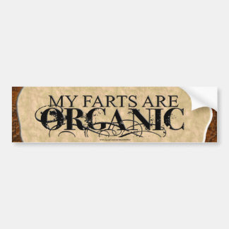 MY FARTS ARE ORGANIC BUMPER STICKER