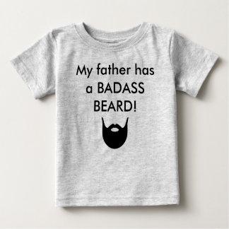 My father has a BADASS BEARD! Baby T-Shirt