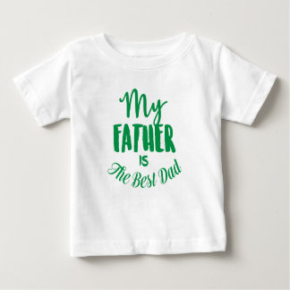 My Father Is The Best Dad Baby T-Shirt