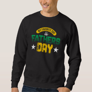 My Favorite Day Is Father's Day Sweatshirt