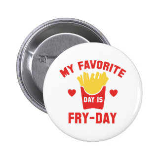 My Favorite Day Is Fry-Day 2 Inch Round Button