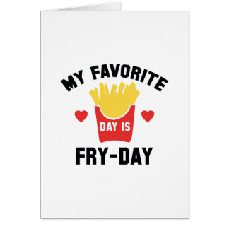 My Favorite Day Is Fry-Day Card