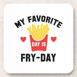 My Favorite Day Is Fry-Day Coaster