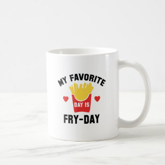 My Favorite Day Is Fry-Day Coffee Mug