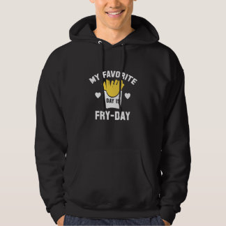My Favorite Day Is Fry-Day Hoodie