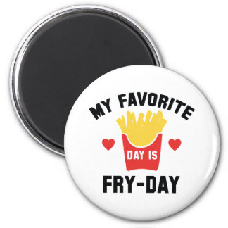 My Favorite Day Is Fry-Day Magnet