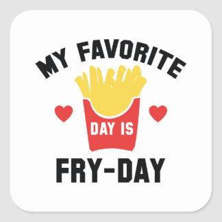 My Favorite Day Is Fry-Day Square Sticker