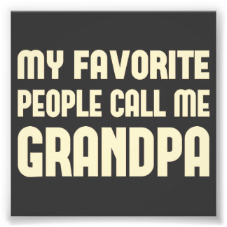 My Favorite People Call Me Grandpa Photograph